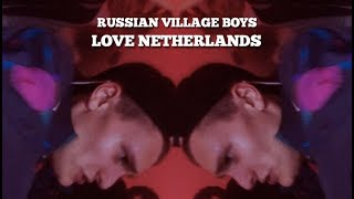 Смотреть клип Russian Village Boys - Love Netherlands