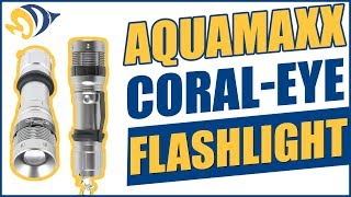 AquaMaxx Coral-Eye Flashlight: What YOU Need to Know