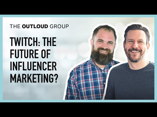 Twitch: The Future of Influencer Marketing? -- Thinking Outloud Episode #45