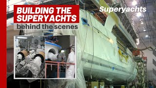 Building the Super Yachts - a look behind the scenes
