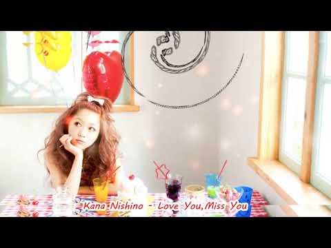 Kana Nishino -LOve You,Miss You