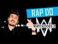 🎵 RAP DO WATCH_DOGS 2 ft. RATO BORRACHUDO E MALENA | TAUZ RapGame