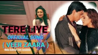Tere Liye || Veer Zaara || Neha Kakkar Live session New Remix Full Song
