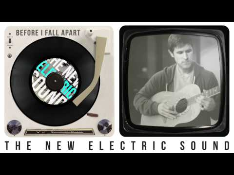 Before I Fall Apart - The New Electric Sound