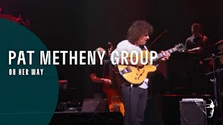 Pat Metheny Group - On Her way (Speaking Of Now Live)