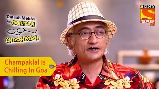 Your Favorite Character | Champaklal Is Chilling In Goa | Taarak Mehta Ka Ooltah Chashmah