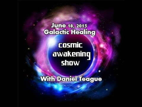 Cosmic Awakening Show Presents Galactic Healing With Daniel Teague