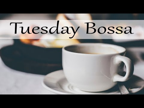 Tuesday Bossa: Elegant Bossa Nova and Chill Out Cafe Jazz Music to Study, Work, Relax