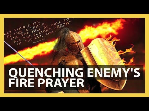 QUENCHING THE FIRE OF THE ENEMY PRAYER FOR PROTECTION  ✅