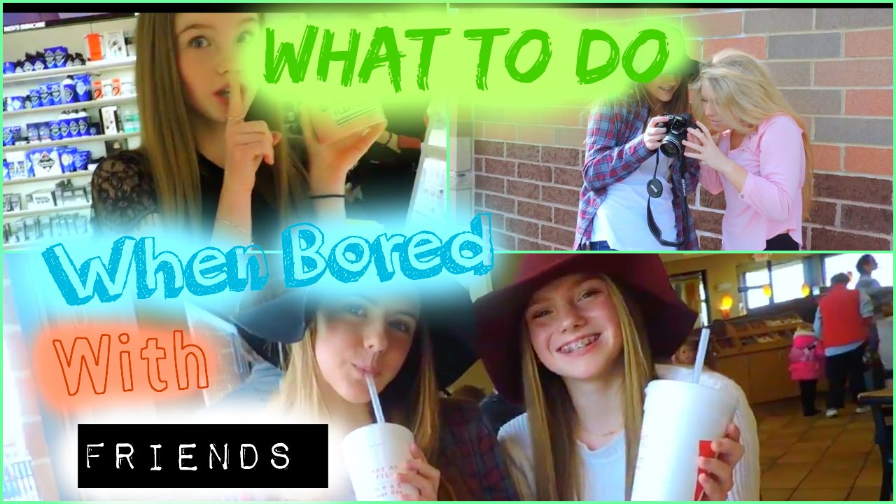 what to do when your bored with 2 friends