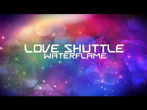 Waterflame - Love Shuttle