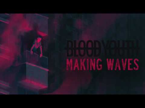 Blood Youth - Making Waves