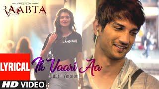 Ik Vaari Aa (Jubin Version) Lyrical | Raabta | Jubin Nautiyal | Pritam | Sushant Singh & Kriti Sanon