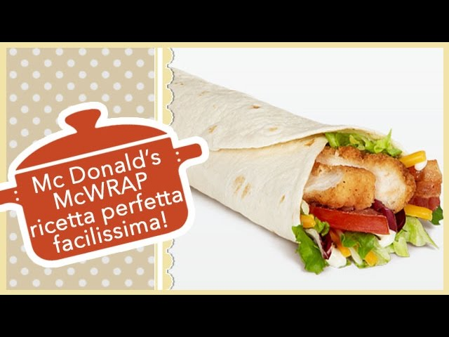 McWRAP Mc Donalds   Ricetta Perfetta facilissima