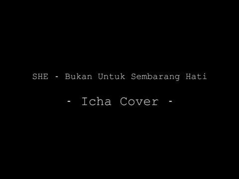 SHE - Bukan Untuk Sembarang Hati (Icha Cover)