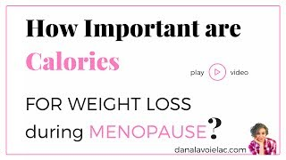 How Important are Calories For Weight Loss During Menopause?