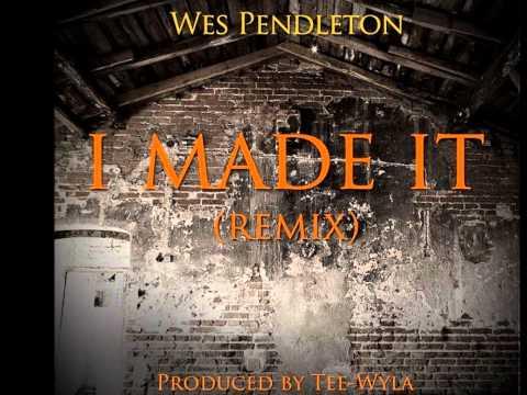 I Made It (Tee-Wyla Remix) - Wes Pendleton