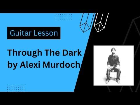 Through The Dark by Alexi Murdoch Guitar Lesson