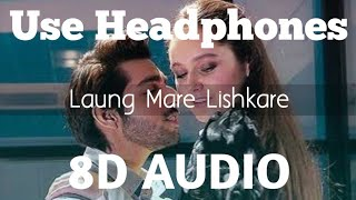 Laung Mare Lishkare (8D Audio) | Kangana Tera Ni | 3D Surrounded Song | Abeer Arora | HQ