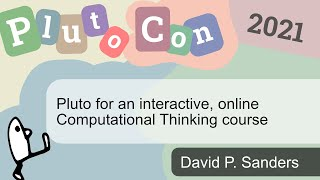 Pluto for an interactive, online Computational Thinking course | David P. Sanders | PlutoCon 2021