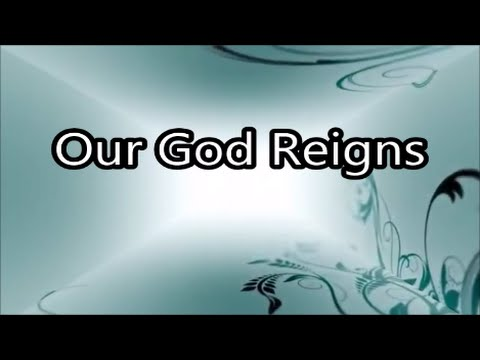 Our God Reigns (Lyrics)
