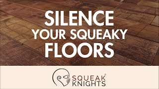Silence your Squeaky Floor with SQUEAK KNIGHTS (web intro)