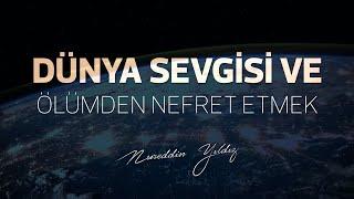 Dünya Sevgisi ve Ölümden Nefret Etmek (VEHN) - Efekt İçerir - Gönüllü Çalışmasıdır - Nureddin Yıldız
