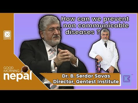 How can we prevent non communicable diseases ? Dr. B. Serdar Savas | Good Morning Nepal