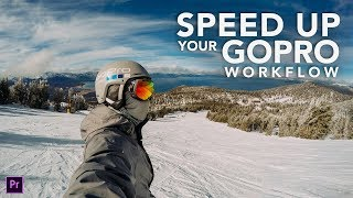 SPEED UP your GOPRO editing WORKFLOW.