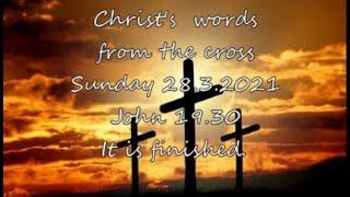 Sunday 28.3.2021John 19.30  It is finished.