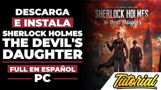 Descargar E Instalar Sherlock Holmes The Devil's Daughter Full En Español Para PC
