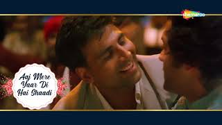 आज मेरे यार दी है शादी   Akshay Kumar   Bobby Deol   Dosti - HD Lyrical   Wedding Song