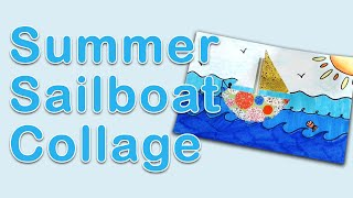 Art Exploration - Collage Sailboat Summer Scene