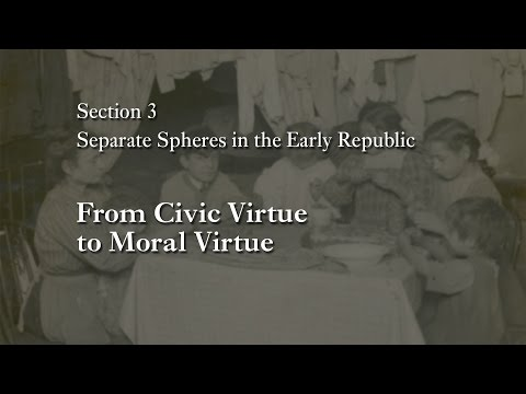 MOOC WHAW1.1x | 3.2.5 From Civic Virtue to Moral Virtue | Separate Spheres in the Early Republic