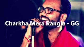 Charkha mera Rangla - GG
