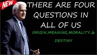 RAVI ZACHARIAS THERE ARE FOUR QUESTIONS IN ALL OF US   ORIGIN,MEANING,MORALITY,and DESTINY