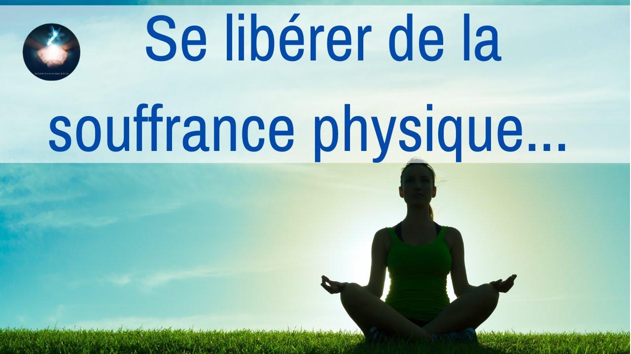 Se libérer de la souffrance physique - L'éveil à la conscience de la guérison...