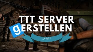TTT SERVER ERSTELLEN ★ Part 1: Installation & Konfiguration - Tutorial