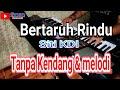 Download BERTARUH RINDU / Karaoke - Tanpa Kendang & Tanpa Melodi Download Lagu Mp3 Terbaru, Top Chart Indonesia 2018