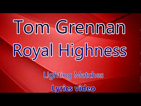 [Lyrics] Tom Grennan - Royal Highness - Lighting Matches
