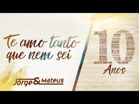 Jorge & Mateus - Te Amo Tanto Que Nem Sei [10 Anos Ao Vivo] (Vídeo Oficial)