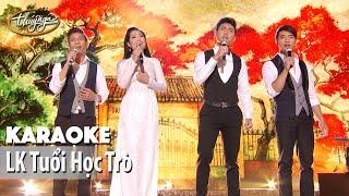 Karaoke | LK Tuổi Học Trò (Hoàng Nhung, Tuấn Quỳnh, Ngọc Ngữ, Đặng Hà Duy)
