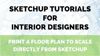 SketchUp Tutorial: Print a Floor Plan to Scale from SketchUp