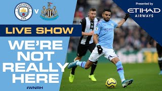 LIVE | Man City v Newcastle | We're Not Really Here #WNRH