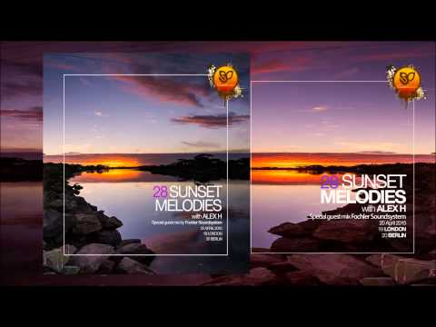 Sunset Melodies With Alex H 028 Guest Mix Fochler Soundsystem