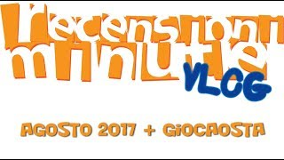 Recensioni Minute Vlog [102] - GiocAosta e Agosto 2017