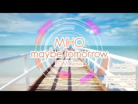 maybe tomorrow feat MIHO(Original Dance Pop Song EDM Remix)