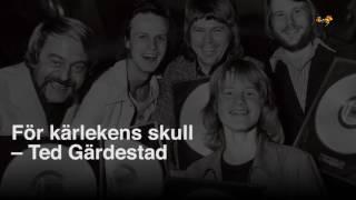 För kärlekens skull – 19 år sedan Ted Gärdestad dog