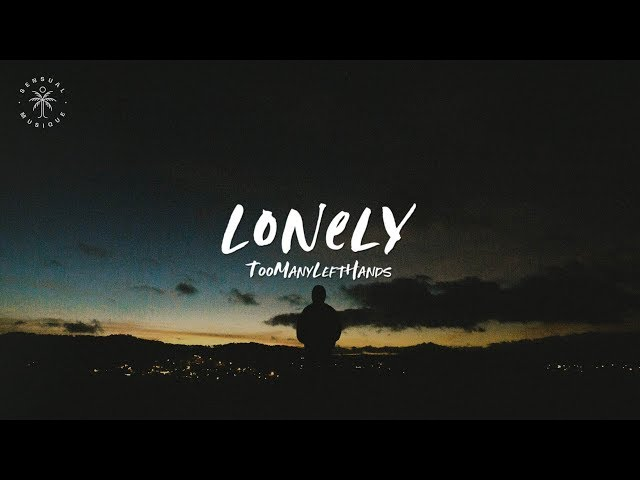 TooManyLeftHands - Lonely (Lyrics)