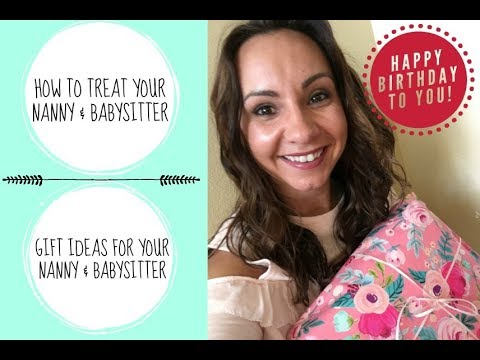 How To Treat Your Babysitter Gifts For Her Tips On Having A Nanny
